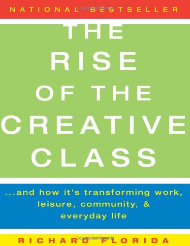 9780465024773: The Rise of the Creative Class: And How It's Transforming Work, Leisure, Community and Everyday Life