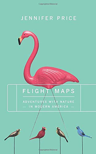 9780465024865: Flight Maps: Adventures With Nature In Modern America