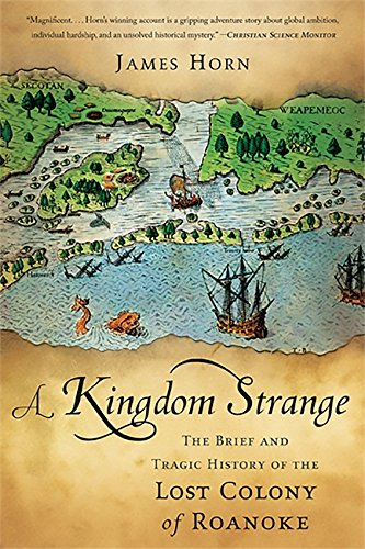 9780465024902: A Kingdom Strange: The Brief and Tragic History of the Lost Colony of Roanoke