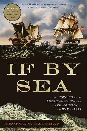 IF BY SEA : The Forging of the American Navy - from the American Revolution to the War of 1812