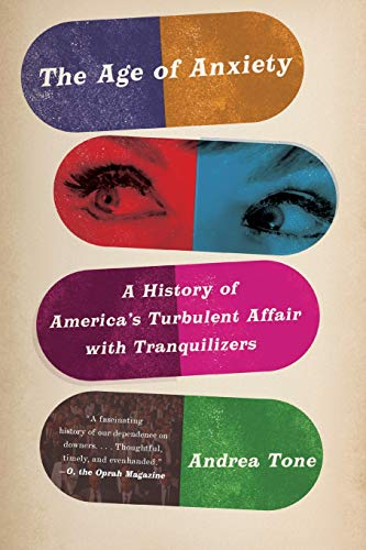 9780465025206: The Age of Anxiety: A History of America's Turbulent Affair with Tranquilizers