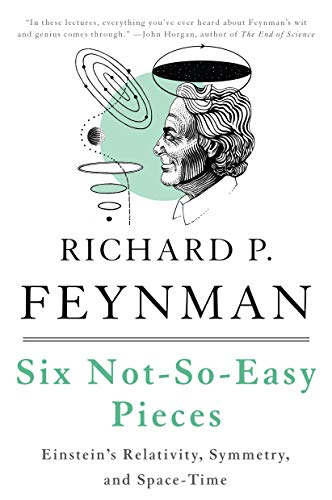 Six Not-So-Easy Pieces: Einstein's Relativity, Symmetry, and Space-Time (0465025269) by Matthew Sands; Richard P. Feynman; Robert B. Leighton