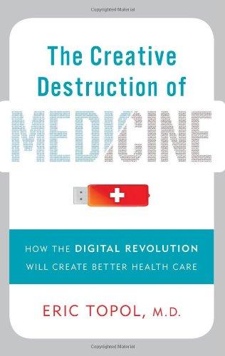 9780465025503: The Creative Destruction of Medicine: How the Digital Revolution Will Create Better Health Care