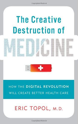 9780465025503: The Creative Destruction of Medicine: How the Digital Revolution Will Create Better Health Care