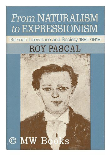 9780465025770: From Naturalism to Expressionism: German Literature and Society 1880-1918
