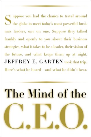 9780465026159: The Mind Of The Ceo: The World's Business Leaders Talk About Leadership, Responsibility The Future Of The Corporation, And What Keeps Them Up At Night