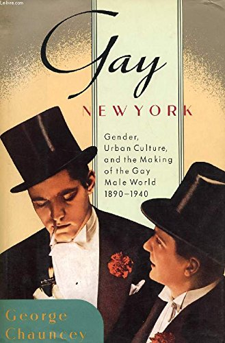 9780465026333: Gay New York: Gender, Urban Culture, and the Making of the Gay Male World, 1890-1940