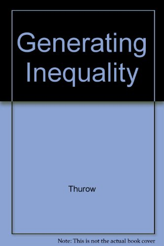 Generating Inequality - Mechanisms of Distribution in: Lester C.Thurow