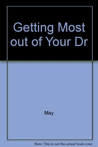 Getting Most out of Your Doctor: May, Lawrence A.