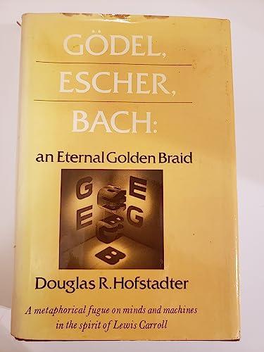 Gödel, Escher, Bach: An Eternal Golden Braid: Hofstadter, Douglas R.