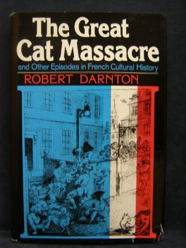 The Great Cat Massacre and Other Episodes in French Cultural History: Darnton, Robert