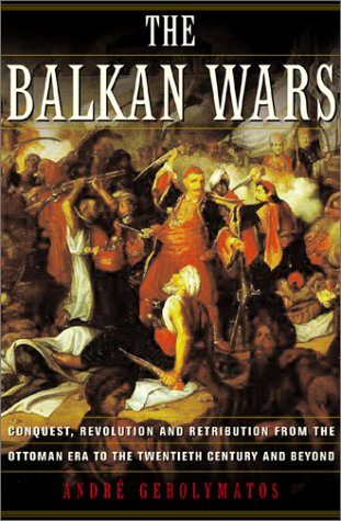 9780465027316: The Balkan Wars: Conquest, Revolution and Retribution from the Ottoman Era to the Twentieth Century and Beyond