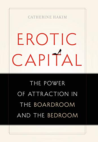 9780465027477: Erotic Capital: The Power of Attraction in the Boardroom and the Bedroom