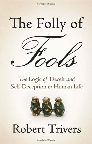 9780465027552: The Folly of Fools: The Logic of Deceit and Self-Deception in Human Life
