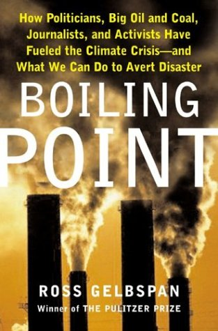 9780465027613: Boiling Point: How Politicians, Big Oil and Coal, Journalists, and Activists Have Fueled a Climate Crisis -- And What We Can Do to Avert Disaster