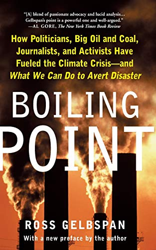 9780465027620: Boiling Point: How Politicians, Big Oil and Coal, Journalists, and Activists Have Fueled a Climate Crisis--And What We Can Do to Avert Disaster