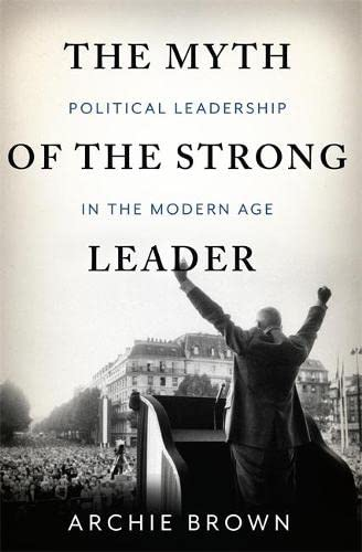 9780465027668: The Myth of the Strong Leader: Political Leadership in the Modern Age