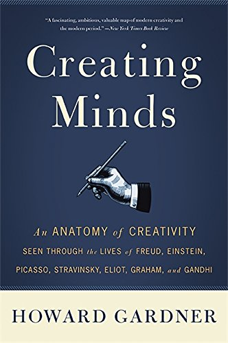 9780465027743: Creating Minds: An Anatomy of Creativity Seen Through the Lives of Freud, Einstein, Picasso, Stravinsky, Eliot, Graham, and Ghandi
