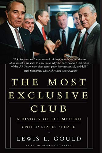 The Most Exclusive Club: A History of the Modern United States Senate: Lewis Gould