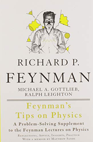 9780465027972: Feynman's Tips on Physics: Reflections, Advice, Insights, Practice - A Problem-Solving Supplement to the Feynman Lectures on Physics