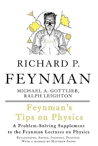 Feynman's Tips on Physics: Reflections, Advice, Insights,: Richard P. Feynman;
