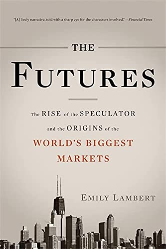 9780465028412: The Futures: The Rise of the Speculator and the Origins of the World's Biggest Markets