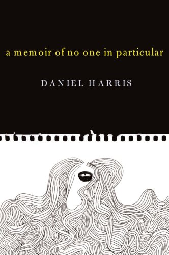 A Memoir of No One in Particular: Daniel Harris