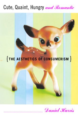 9780465028481: Cute, Quaint, Hungry And Romantic The Aesthetics Of Consumerism