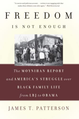 Freedom Is Not Enough: The Moynihan Report and America's Struggle Over Black Family Life--From LB...