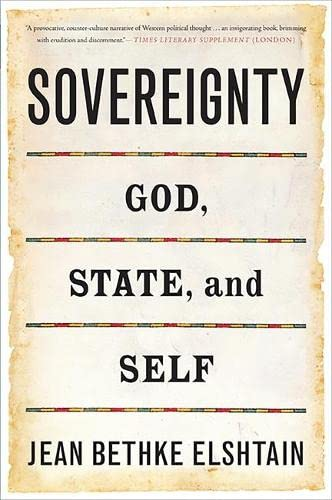 Sovereignty: God, State, and Self (046502856X) by Jean Bethke Elshtain
