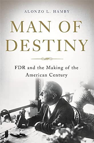 9780465028603: Man of Destiny: FDR and the Making of the American Century