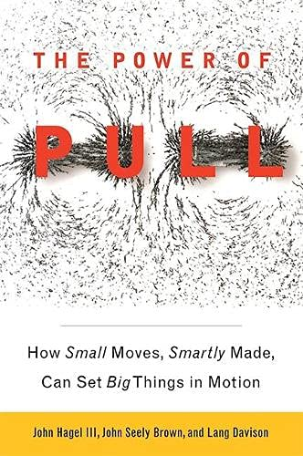 9780465028764: The Power of Pull: How Small Moves, Smartly Made, Can Set Big Things in Motion