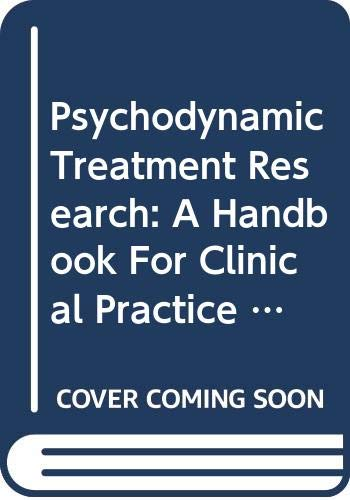 9780465028771: Psychodynamic Treatment Research: A Handbook For Clinical Practice (Basic Professional Books)
