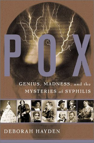 Pox : genius, madness, and the mysteries of syphilis.: Hayden, Dorothy.