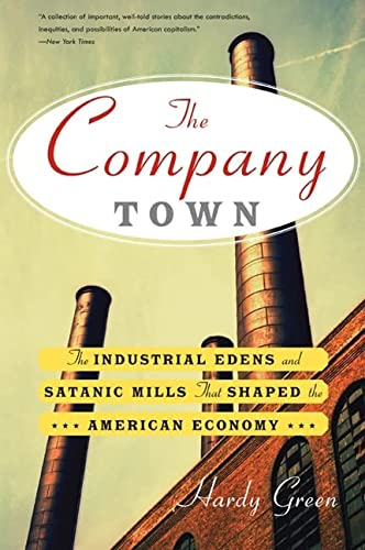 9780465028863: The Company Town: The Industrial Edens and Satanic Mills That Shaped the American Economy