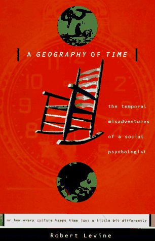 9780465028924: A Geography Of Time: Temporal Misadventures Of A Social Psychologist, Or How Every Culture Keeps Time Just A Little Bit Differently