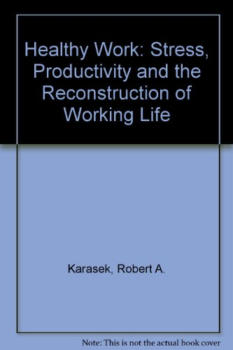9780465028962: Healthy Work: Stress, Productivity and the Reconstruction of Working Life