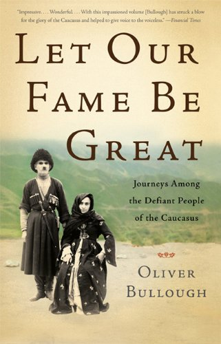 9780465029044: Let Our Fame Be Great: Journeys Among the Defiant People of the Caucasus