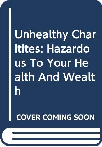9780465029105: Unhealthy Charitites: Hazardous To Your Health And Wealth