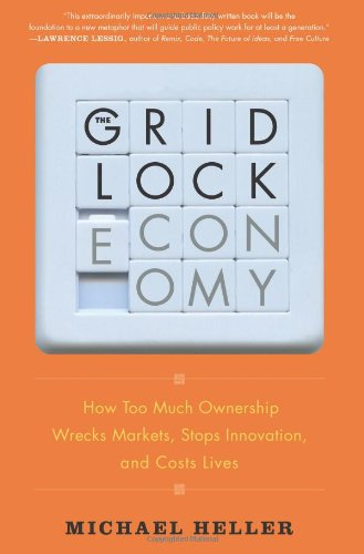 9780465029167: The Gridlock Economy: How Too Much Ownership Wrecks Markets, Stops Innovation, and Costs Lives