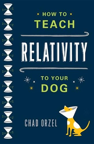 9780465029372: How to Teach Relativity to Your Dog
