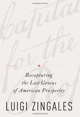 A Capitalism for the People: Recapturing the Lost Genius of American Prosperity: Zingales, Luigi