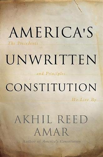 9780465029570: America's Unwritten Constitution: The Precedents and Principles We Live By