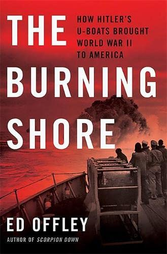 9780465029617: The Burning Shore: How Hitler's U-Boats Brought World War II to America