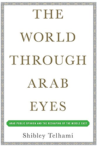 9780465029839: The World Through Arab Eyes: Arab Public Opinion and the Reshaping of the Middle East