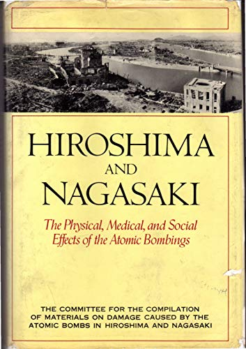 9780465029853: Hiroshima and Nagasaki: The Physical, Medical, and Social Effects of the Atomic Bombings
