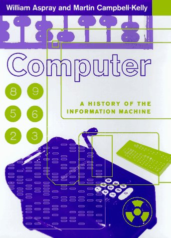 9780465029891: Computer: A History Of The Information Machine (Sloan Technology Series)
