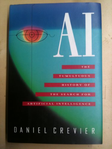 Ai: The Tumultuous History of the Search for Artificial Intelligence: Crevier, Daniel