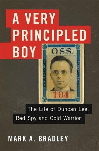 A Very Principled Boy: The Life of Duncan Lee, Red Spy and Cold Warrior (Hardcover): Mark A. ...