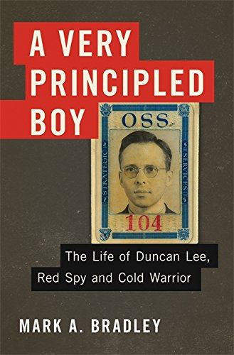 9780465030095: A Very Principled Boy: The Life of Duncan Lee, Red Spy and Cold Warrior